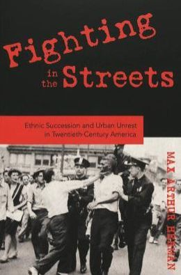 Fighting in the Streets: Ethnic Succession and Urban Unrest in Twentieth Century America