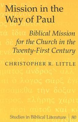 Mission in the Way of Paul: Biblical Mission for the Church in the Twenty-First Century