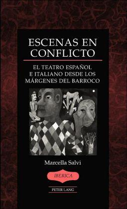 Escenas en conflicto: El teatro espanol e italiano desde los margenes del Barroco