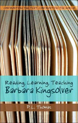 Confronting the Text, Confronting the World: Reading, Learning, Teaching Barbara Kingsolver