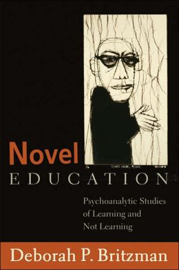 Novel Education: Psychoanalytic Studies of Learning and Not Learning