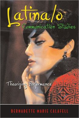Latina/o Communication Studies: Theorizing Performance