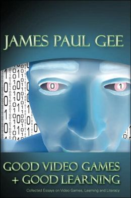 Good Video Games and Good Learning: Collected Essays on Video Games, Learning, and Literacy