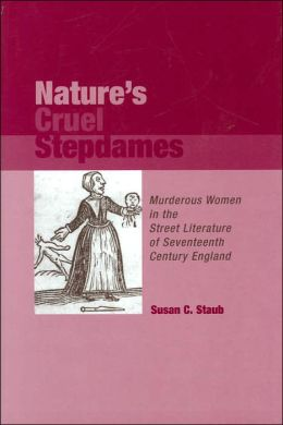 Nature's Cruel Stepdames: Murderous Women in the Street Literature of Sevententh Centruy England (Medieval and Renaissance Literary Studies Series)