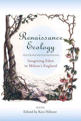 Renaissance Ecology: Imagining Eden in Milton's England