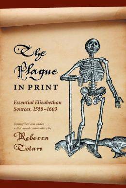 The Plague in Print: Essential Elizabethan Sources, 1558-1603