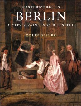 Masterworks in Berlin: A City's Paintings Reunited