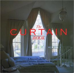 Curtain Book: A SourceBook for Distinctive Curtains, Drapes, and Shades for Your Home