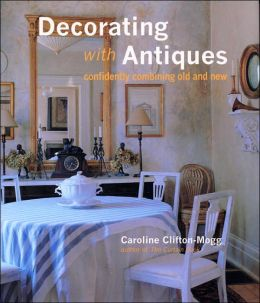 Decorating with Antiques; Confidently Combining Old and New