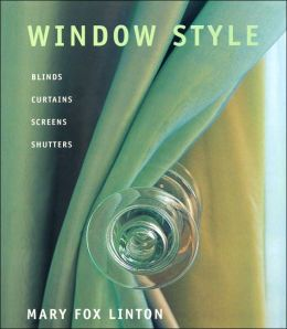Window Style: Blinds, Curtains, Screens, and Shutters Mary Fox Linton