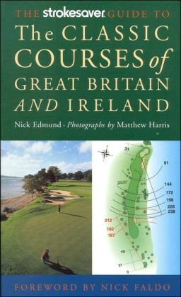 The Strokesaver Guide to the Classic Courses of Great Britain and Ireland: A Hole-by-Hole Companion
