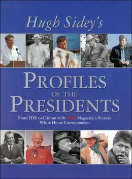 Time: Hugh Sidey's Profiles of the Presidents - From FDR to Clinton with Time Magazine's Veteran White House Correspondent