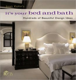 Joan Kohn's It's Your Bed and Bath: Hundreds of Beautiful Design Ideas