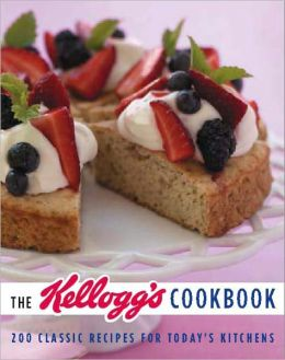 The Kellogg's Cookbook: 200 Classic Recipes for Today's Kitchen Kellogg North America Company, Judith Choate and Ben Fink