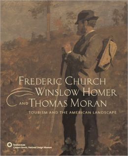 Frederic Church, Winslow Homer, and Thomas Moran: Tourism and the American Landscape