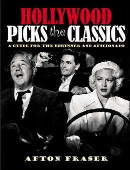 Hollywood Picks the Classics: A Guide for the Uninitiated and the Aficionado