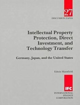 Intellectual Property Protection, Direct Investment, and Technology Transfer: Germany, Japan, and the United States