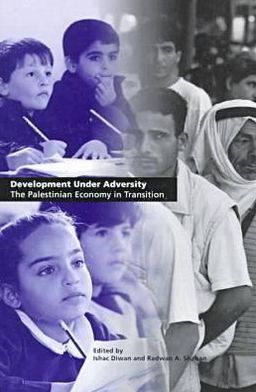 Development Under Adversity: The Palestinian Economy in Transition Ishac Diwan, Radwan A. Shaban