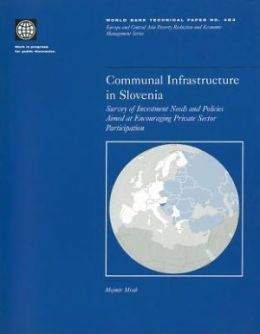 Communal Infrastructure in Slovenia: Survey of Investment Needs and Policies Aimed at Encouraging Private Sector Participation