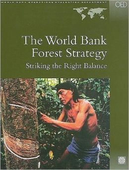 The World Bank Forest Strategy: Striking the Right Balance