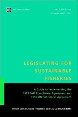 Legislating for Sustainable Fisheries: A Guide to Implementing the 1993 FAO Compliance Agreement and 1995 UN Fish Stocks Agreement