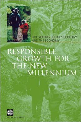 Responsible Growth for the New Millennium: Integrating Society, Ecology, and the Economy World Bank