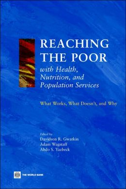 Reaching the Poor with Health, Nutrition, and Population Services: What Works, What Doesn't, and Why