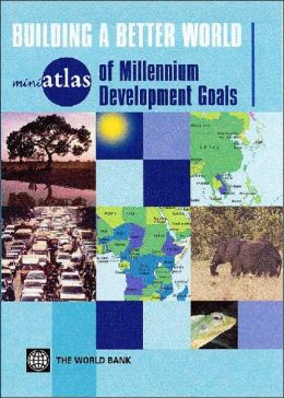 miniAtlas of Millennium Development Goals: Building a Better World