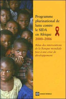 Programme Plurinational de Lutte Contre le Sida en Afrique, 2000-2006: Bilan des Interventions de la Banque Mondiale Face a une Crise de Developpement