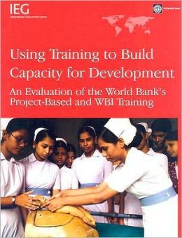 Using Training to Build Capacity: An Evalution of the World Bank's Project-Based and WBI Training