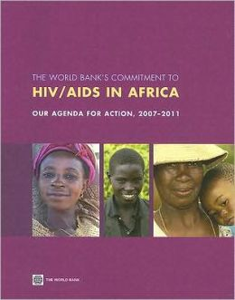 The World Bank's Commitment to HIV/AIDS in Africa: Our Agenda for Action, 2007-2011
