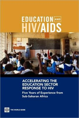 Accelerating the Education Sector Response to HIV: Five Years of Experience from Sub-Saharan Africa