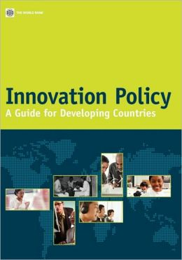Innovation Policy: A Guide for Developing Countries World Bank
