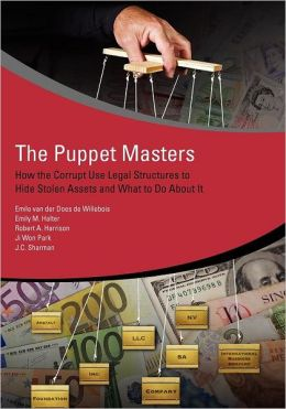The Puppet Masters: How the Corrupt Use Legal Structures to Hide Stolen Assets and What to Do About It