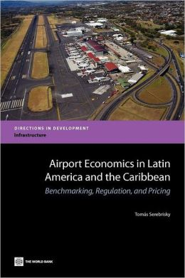 Airport Economics in Latin America and the Caribbean: Benchmarking, Regulation, and Pricing