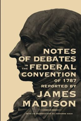 Notes of Debates: In The Federal Convention of 1787