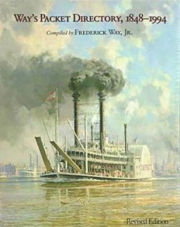 Way's Packet Directory, 1848-1994: Passenger Steamboats of the Mississippi River System since the Advent of Photography in Mid-Continent America