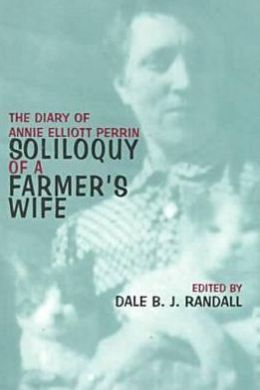 Soliloquy of a Farmer's Wife: The Diary of Annie Elliott Perrin, 17 December 1917-31 December 1918