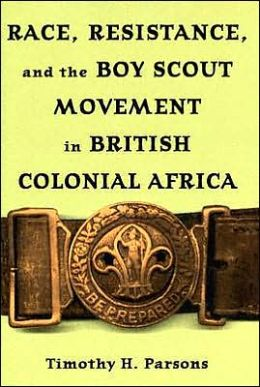 Race, Resistance, and the Boy Scout Movement in British Colonial Africa