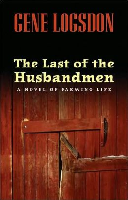 The Last of the Husbandmen: A Novel of Farming Life