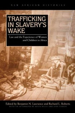 Trafficking in Slavery's Wake: Law and the Experience of Women and Children in Africa
