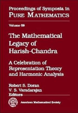 The Mathematical Legacy of Harish-Chandra: A Celebration of Representation Theory and Harmonic Analysis