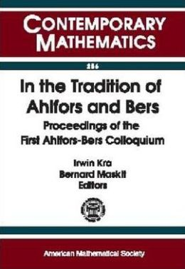 In the Tradition of Ahlfors and Bers: Proceedings of the First Ahlfors-Bers Colloquim