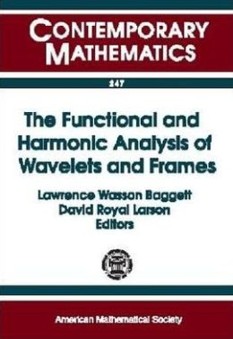 The Functional and Harmonic Analysis of Wavelets and Frames