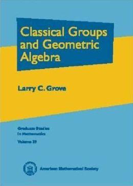 Classical Groups and Geometric Algebra