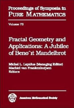 Fractal Geometry and Applications: A Jubilee of Benoit Mandelbrot