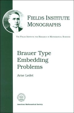 Brauer Type Embedding Problems (Fields Institute Monographs Series #21)