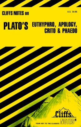 CliffsNotes on Plato's Dialogues: Euthyphro, Apology, Crito & Phaedo
