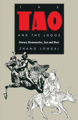 The Tao and the Logos: Literary Hermeneutics, East and West