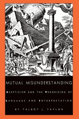 Mutual Misunderstanding: Scepticism and the Theorizing of Language and Interpretation
